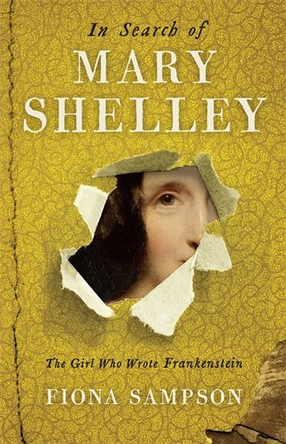 Fiona Sampson's new biography of Mary Shelley, author of Frankenstein, published in January